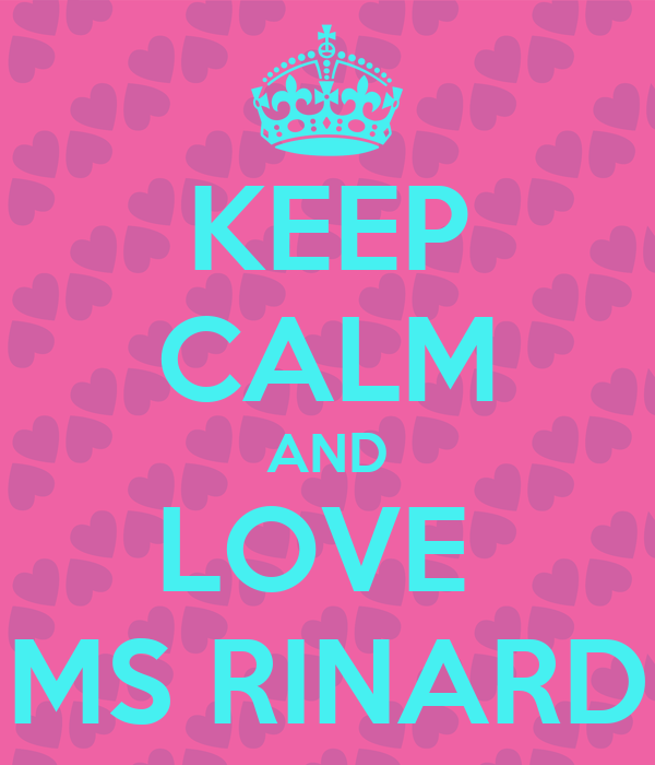 KEEP CALM AND LOVE  MS RINARD