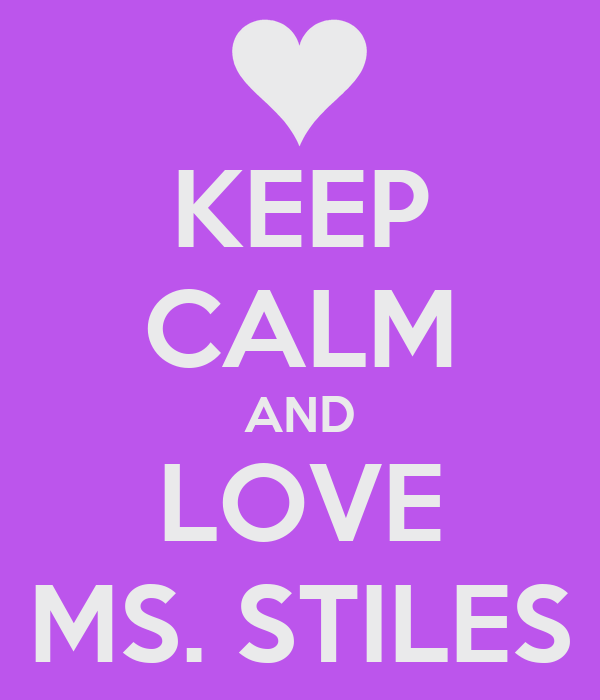 KEEP CALM AND LOVE MS. STILES