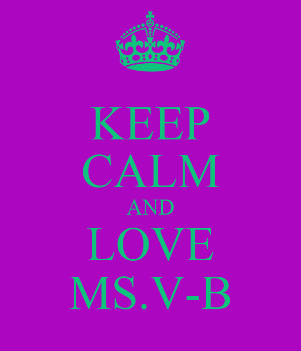 KEEP CALM AND LOVE MS.V-B