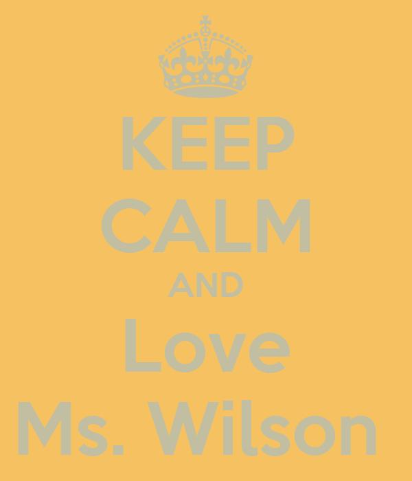 KEEP CALM AND Love Ms. Wilson