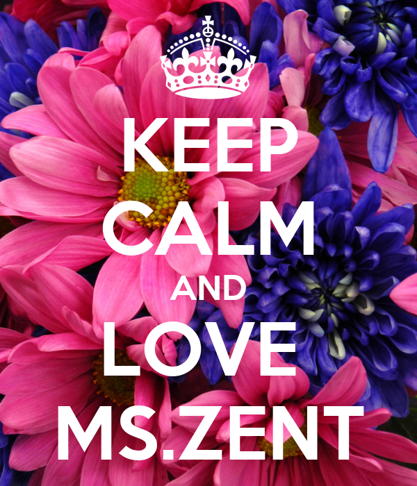 KEEP CALM AND LOVE  MS.ZENT