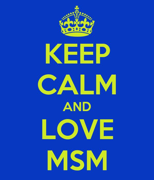 KEEP CALM AND LOVE MSM