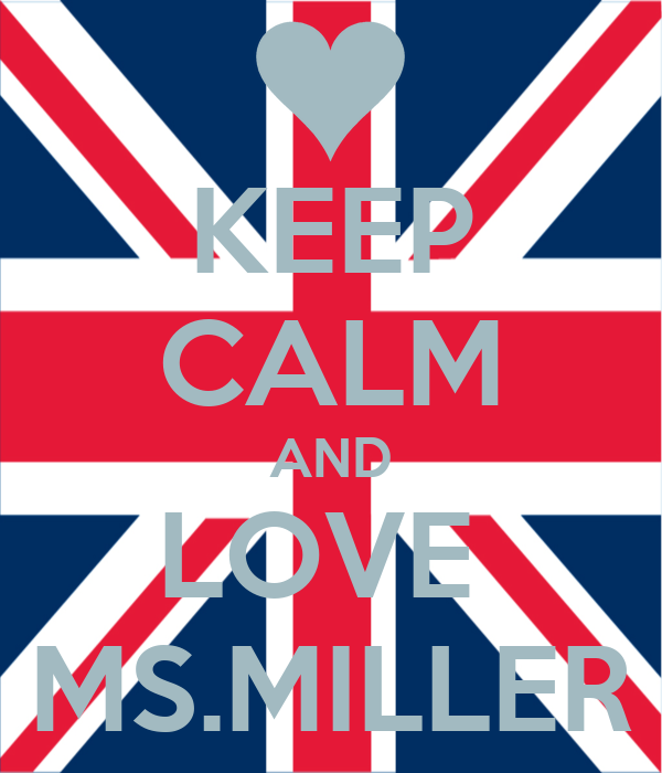 KEEP CALM AND LOVE  MS.MILLER