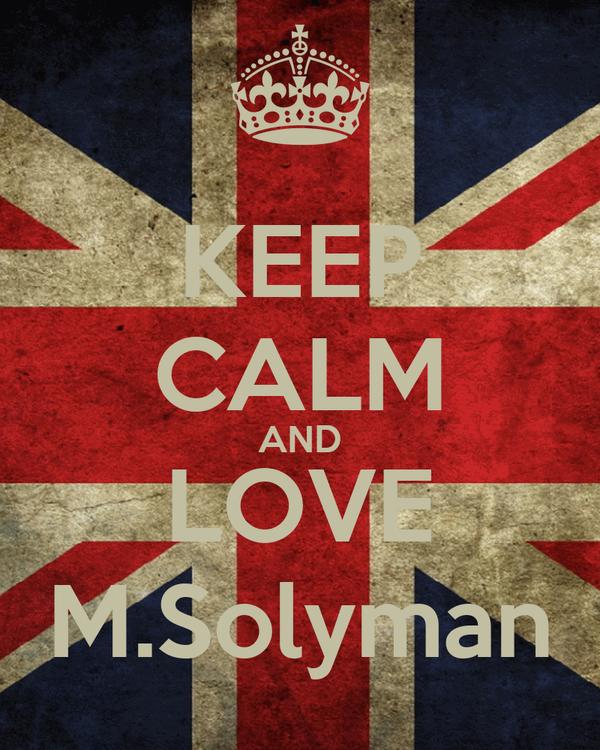 KEEP CALM AND LOVE M.Solyman