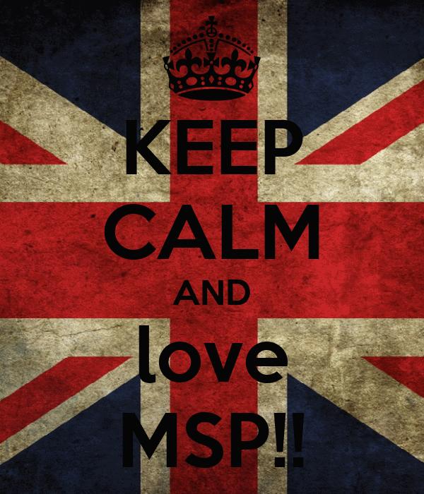 KEEP CALM AND love MSP!!