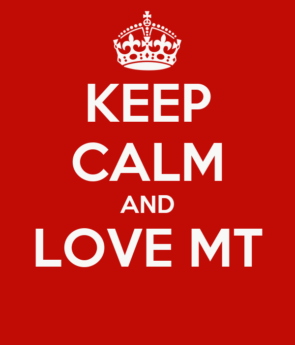 KEEP CALM AND LOVE MT