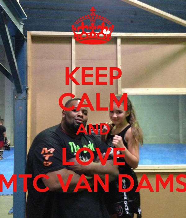 KEEP CALM AND LOVE MTC VAN DAMS