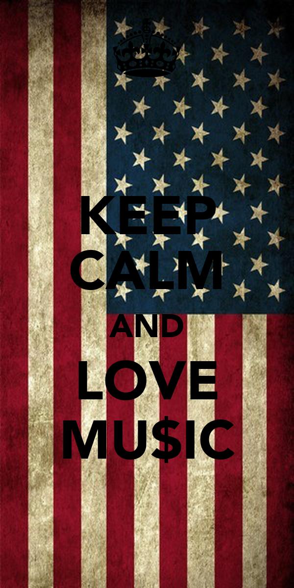 KEEP CALM AND LOVE MU$IC
