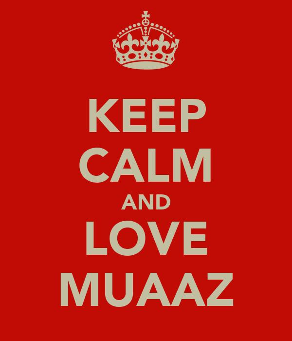 KEEP CALM AND LOVE MUAAZ