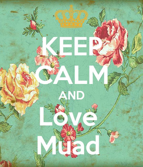 KEEP CALM AND Love  Muad