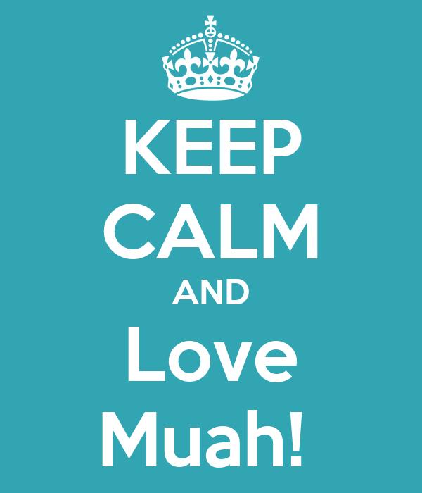 KEEP CALM AND Love Muah!
