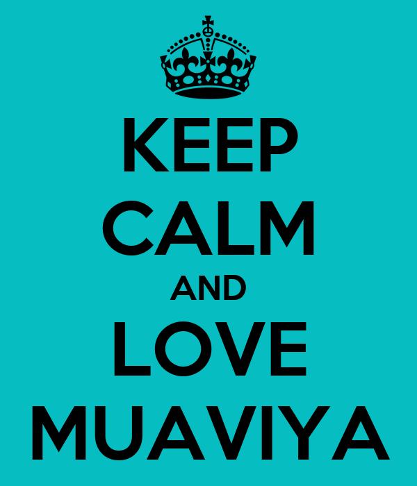 KEEP CALM AND LOVE MUAVIYA