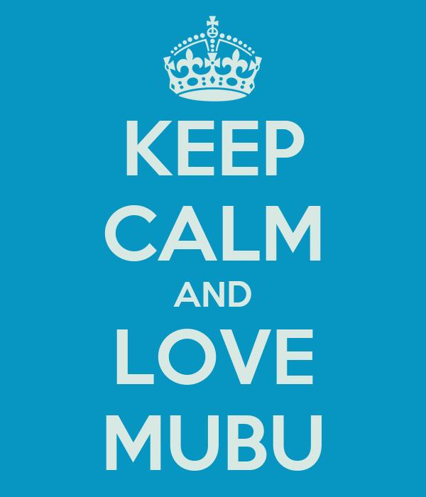 KEEP CALM AND LOVE MUBU