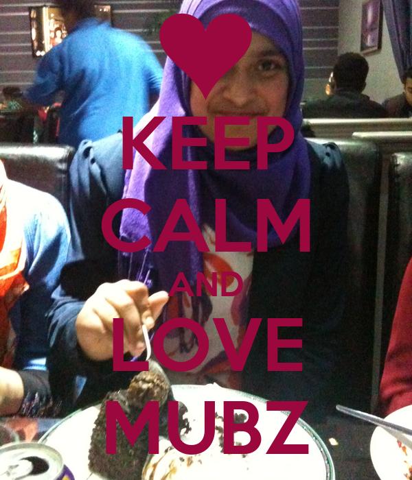 KEEP CALM AND LOVE MUBZ