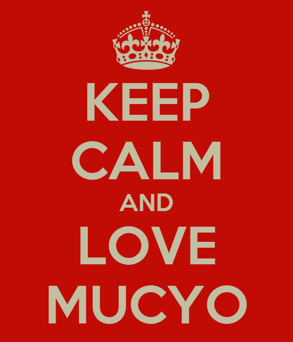 KEEP CALM AND LOVE MUCYO