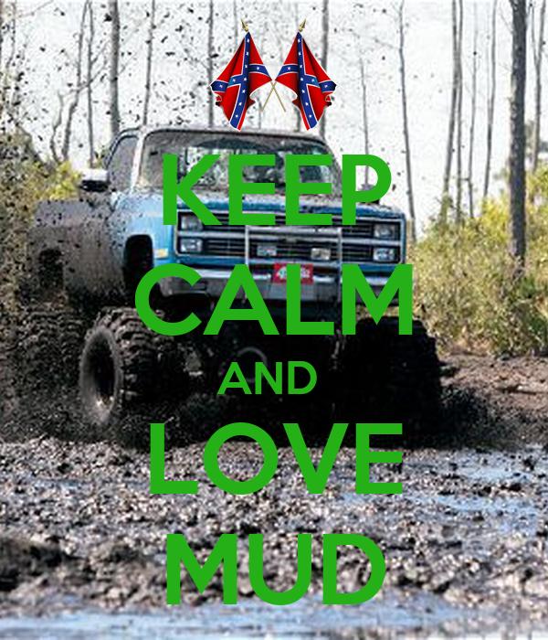 KEEP CALM AND  LOVE MUD