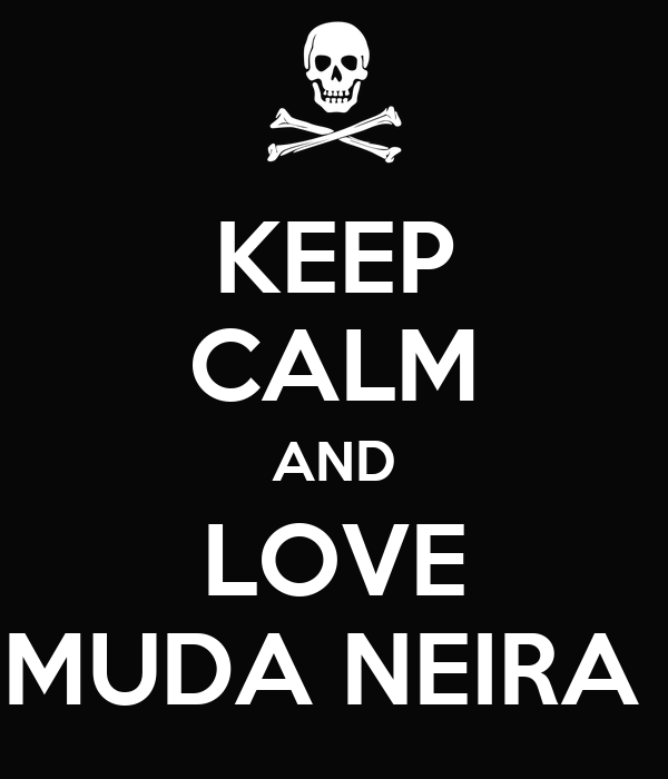 KEEP CALM AND LOVE MUDA NEIRA