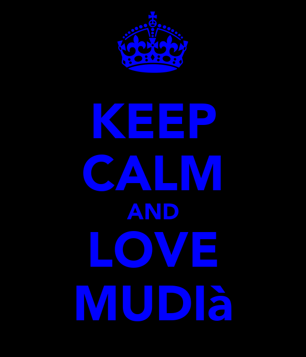 KEEP CALM AND LOVE MUDIà