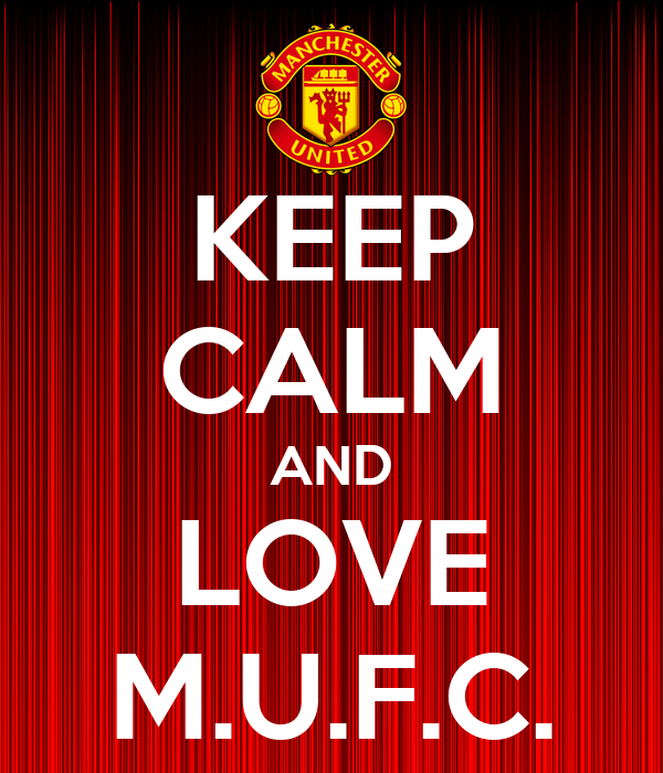 KEEP CALM AND LOVE M.U.F.C.