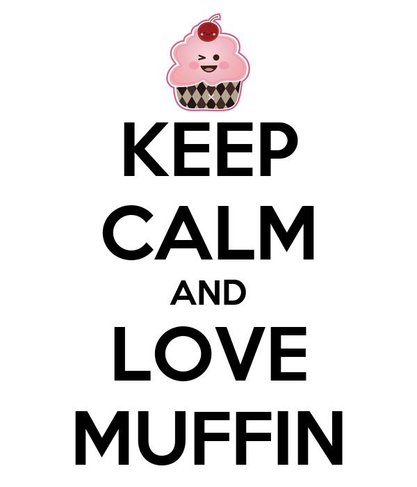 KEEP CALM AND LOVE MUFFIN