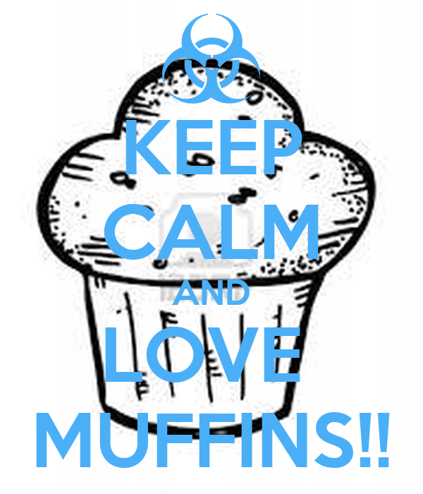 KEEP CALM AND LOVE  MUFFINS!!