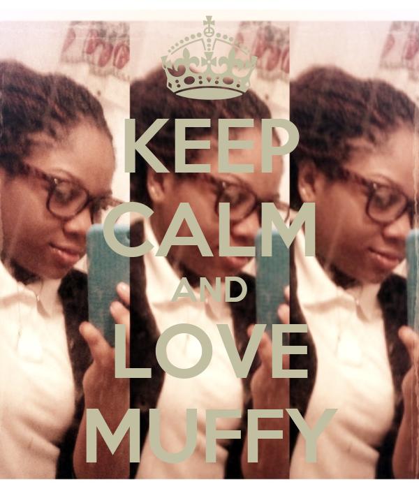 KEEP CALM AND LOVE MUFFY