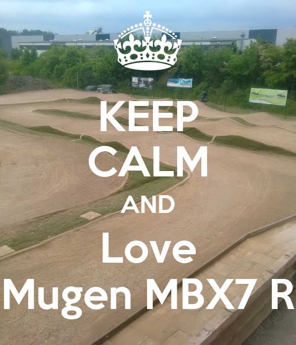 KEEP CALM AND Love Mugen MBX7 R