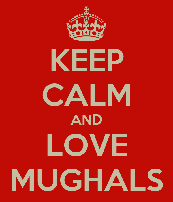 KEEP CALM AND LOVE MUGHALS