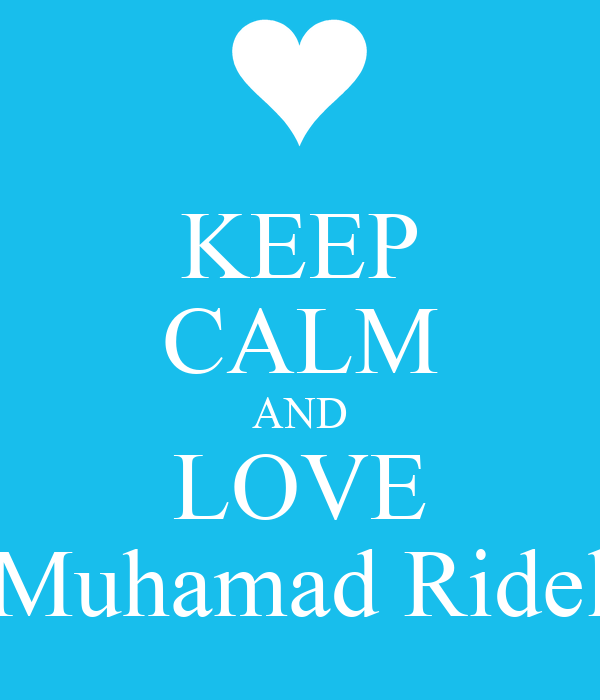 KEEP CALM AND LOVE Muhamad Ridel