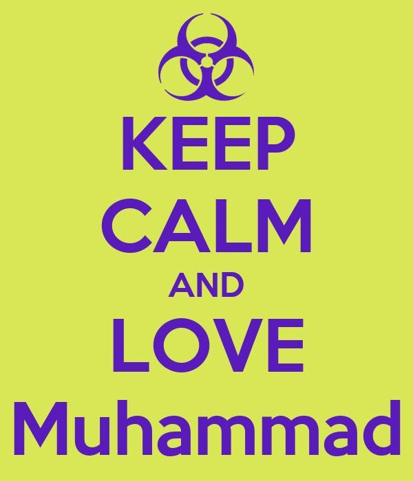 KEEP CALM AND LOVE Muhammad