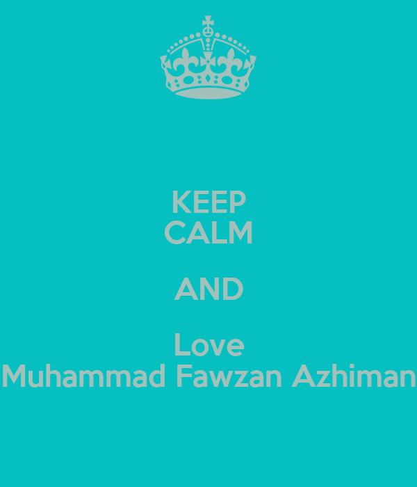 KEEP CALM AND Love Muhammad Fawzan Azhiman