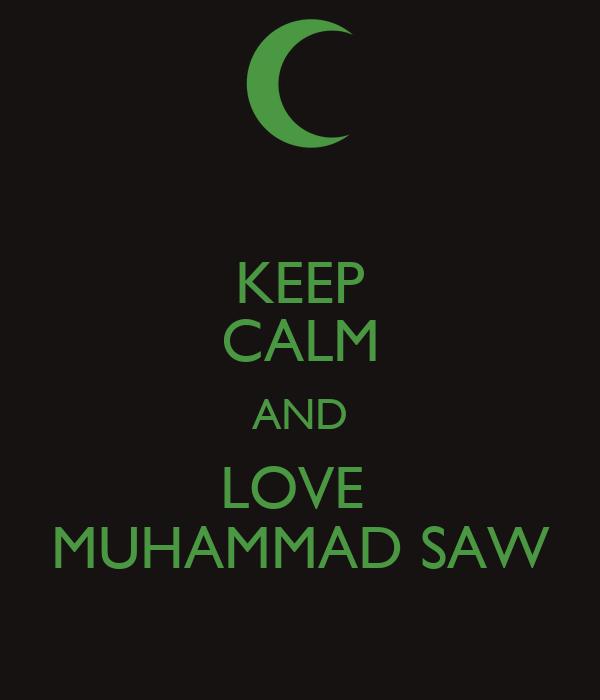 KEEP CALM AND LOVE  MUHAMMAD SAW