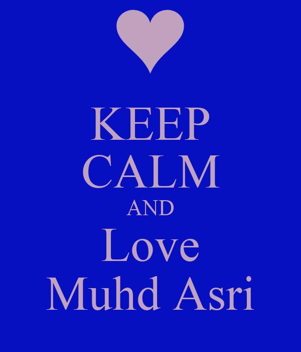 KEEP CALM AND Love Muhd Asri
