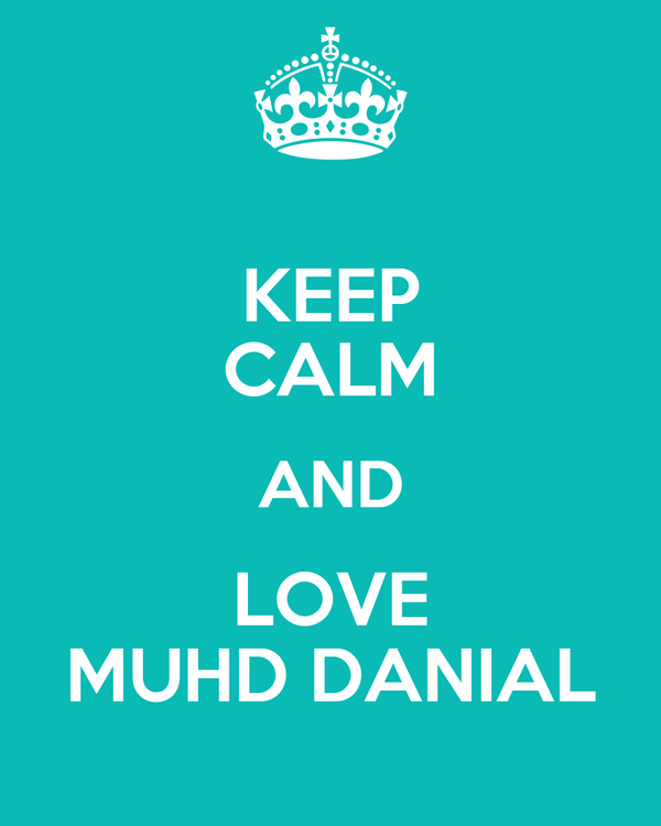 KEEP CALM AND LOVE MUHD DANIAL