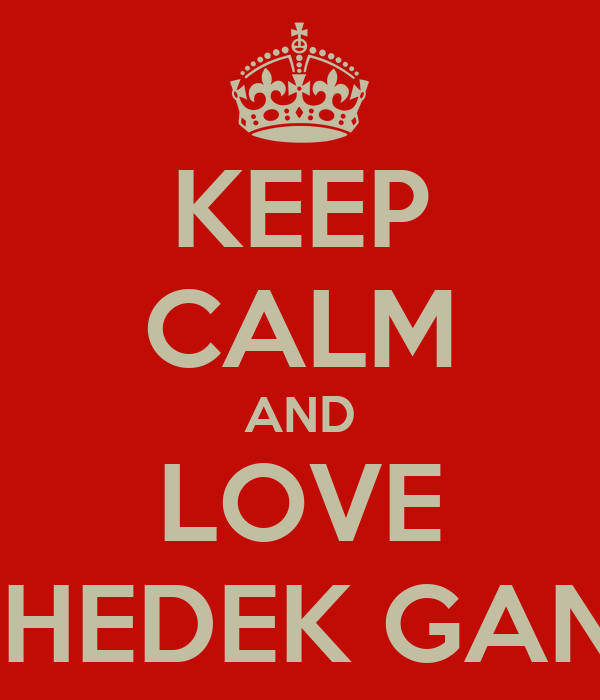 KEEP CALM AND LOVE MUHEDEK GANGS
