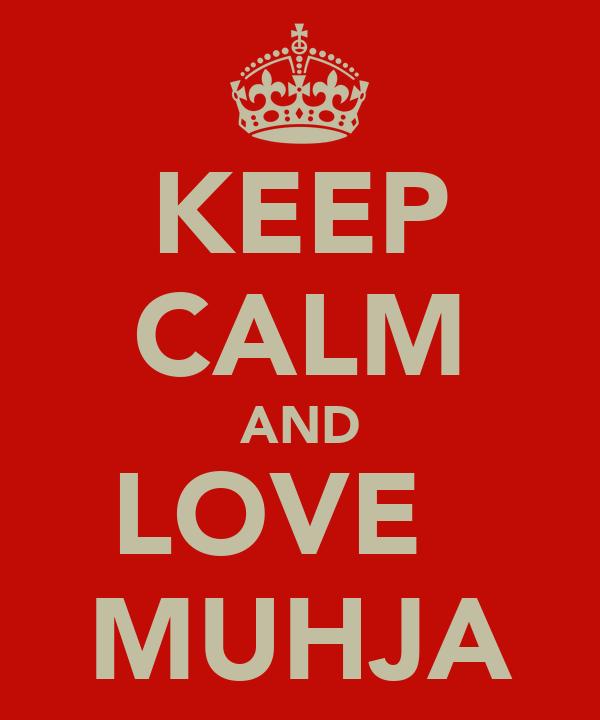 KEEP CALM AND LOVE   MUHJA