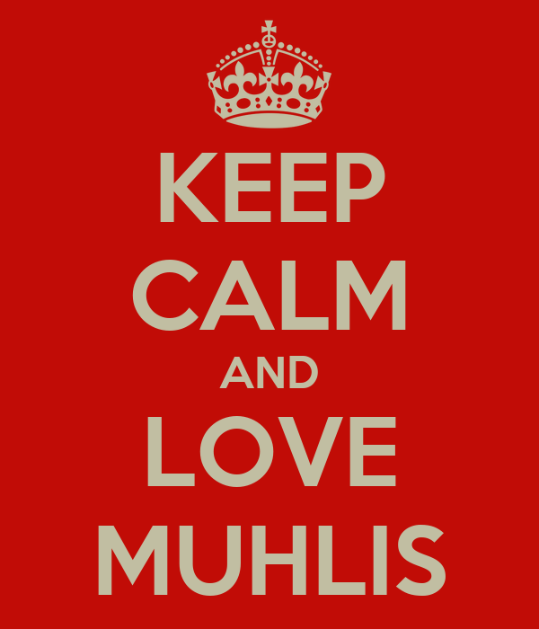 KEEP CALM AND LOVE MUHLIS