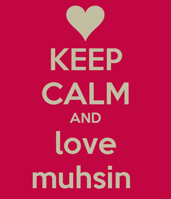 KEEP CALM AND love muhsin