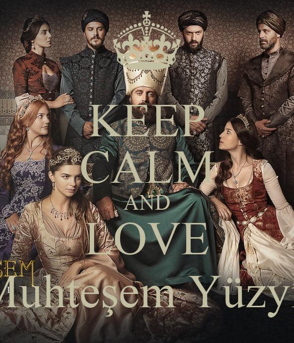 KEEP CALM AND LOVE Muhteşem Yüzyıl