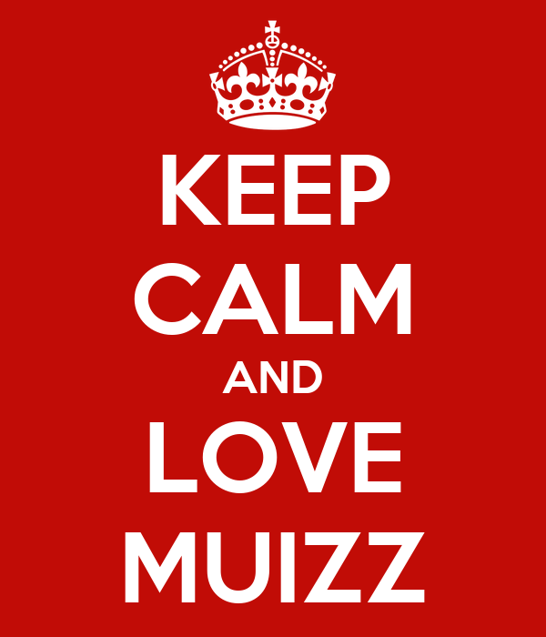 KEEP CALM AND LOVE MUIZZ