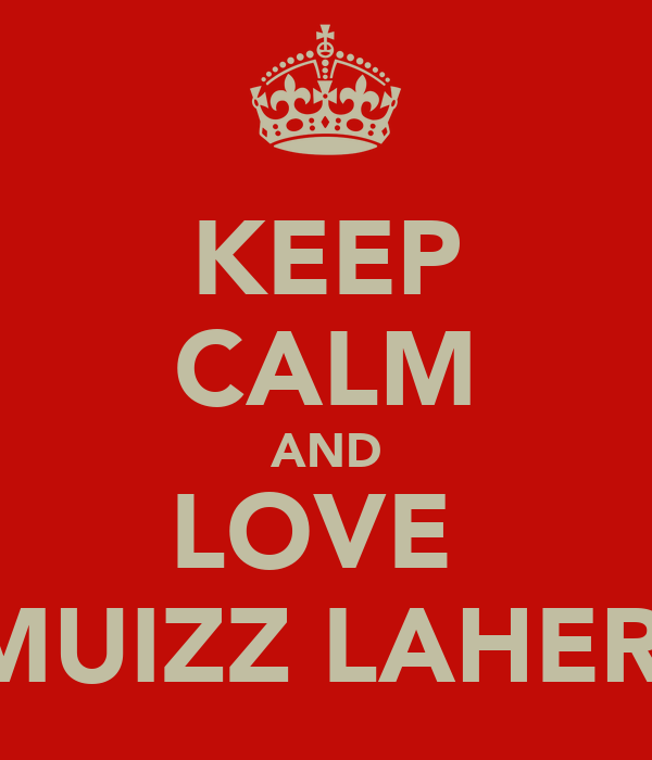 KEEP CALM AND LOVE  MUIZZ LAHER