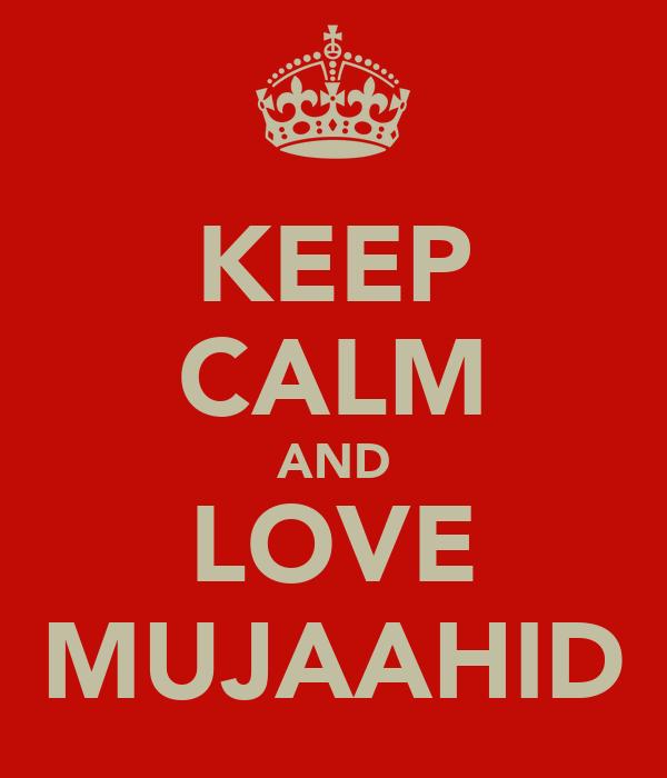 KEEP CALM AND LOVE MUJAAHID