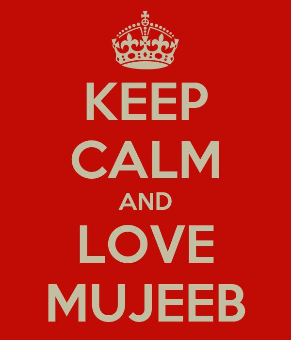 KEEP CALM AND LOVE MUJEEB