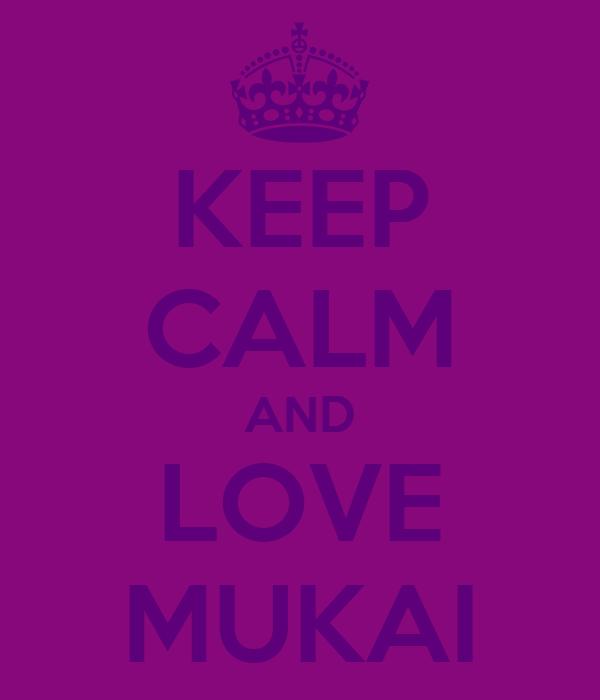 KEEP CALM AND LOVE MUKAI
