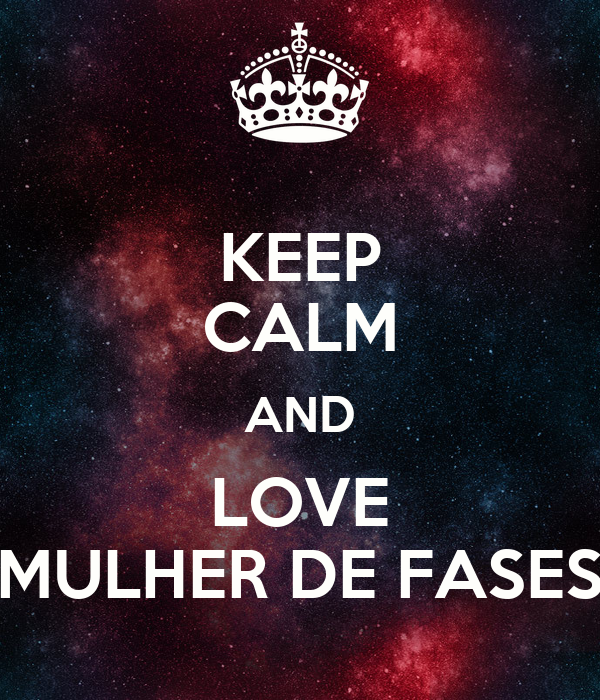 KEEP CALM AND LOVE MULHER DE FASES