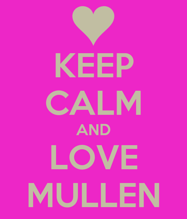 KEEP CALM AND LOVE MULLEN