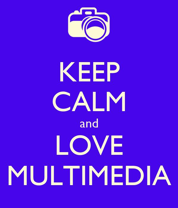 KEEP CALM and LOVE MULTIMEDIA