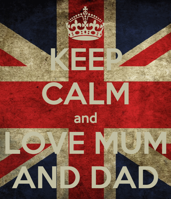 KEEP CALM and LOVE MUM AND DAD