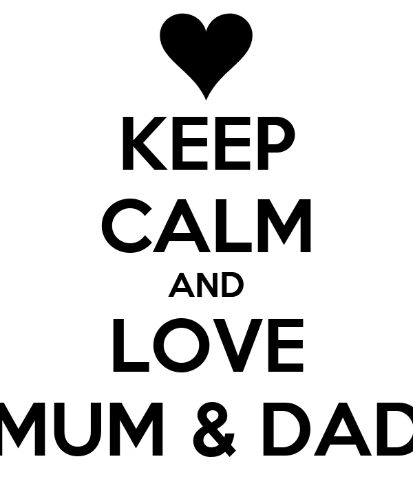 KEEP CALM AND LOVE MUM & DAD