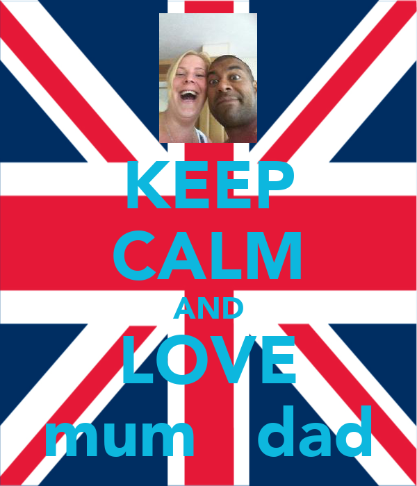 KEEP CALM AND LOVE mum   dad
